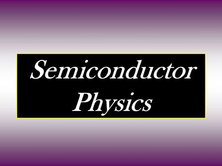 Semiconductor Physics. Introduction Semiconductors are materials whose electronic properties are intermediate between those of Metals and Insulators.