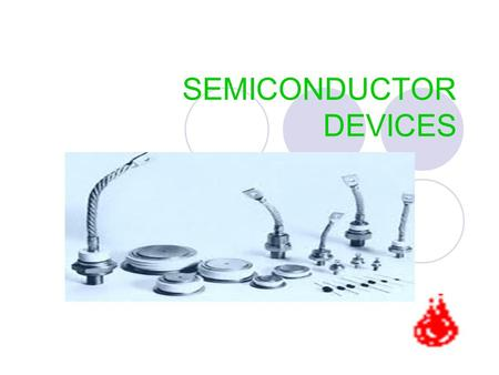 SEMICONDUCTOR DEVICES. Diodes as a semiconductor devices Symbol and Structure Diodes is made by joining p-types and n- types semiconductor materials.