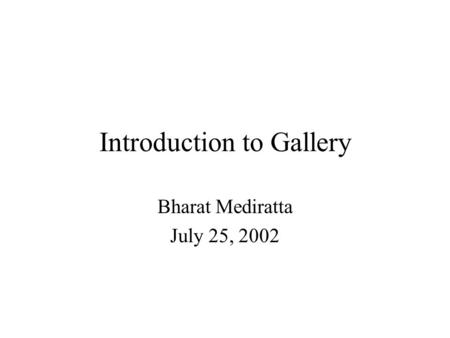 Introduction to Gallery Bharat Mediratta July 25, 2002.