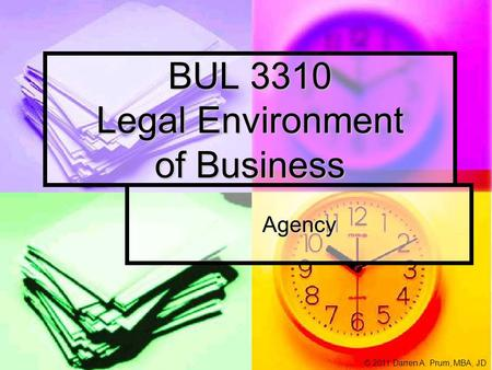 BUL 3310 Legal Environment of Business Agency © 2011 Darren A. Prum, MBA, JD.