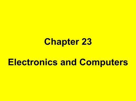 Chapter 23 Electronics and Computers. 23-1 Semiconductor Devices Semiconductors are elements that conduct electricity under certain conditions. These.