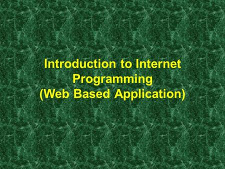 Introduction to Internet Programming (Web Based Application)