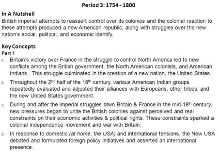 Period 3: 1754 - 1800 In A Nutshell British imperial attempts to reassert control over its <strong>colonies</strong> <strong>and</strong> the <strong>colonial</strong> reaction to these attempts produced.