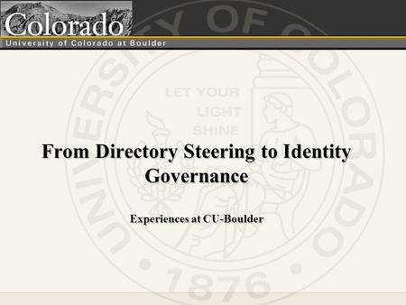 From Directory Steering to Identity Governance Experiences at CU-Boulder.