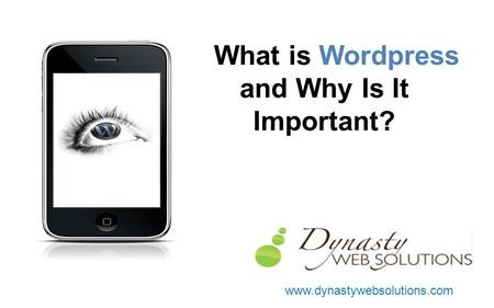 What is Wordpress and Why Is It Important? www.dynastywebsolutions.com.