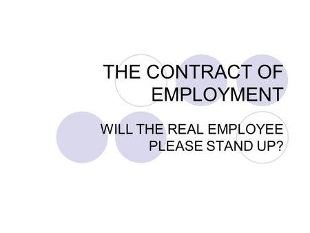 THE CONTRACT OF EMPLOYMENT WILL THE REAL EMPLOYEE PLEASE STAND UP?