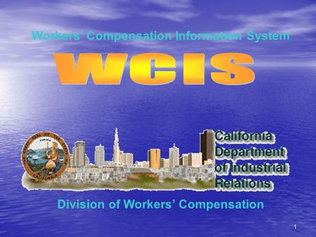 1 Division of Workers' Compensation Workers' Compensation Information System.
