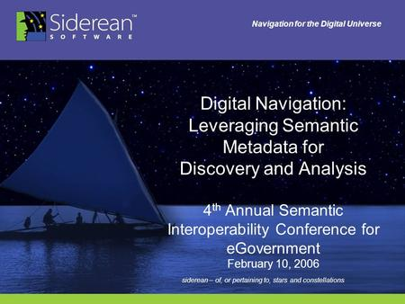 Navigation for the Digital Universe Digital Navigation: Leveraging Semantic Metadata for Discovery and Analysis 4 th Annual Semantic Interoperability Conference.