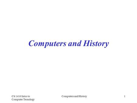 CS 1410 Intro to Computer Tecnology Computers and History1.
