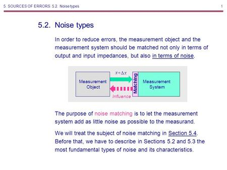 1 In order to reduce errors, the measurement object and the measurement system should be matched not only in terms of output and input impedances, but.