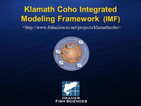 Www.fishsciences.net Klamath Coho Integrated Modeling Framework (IMF)