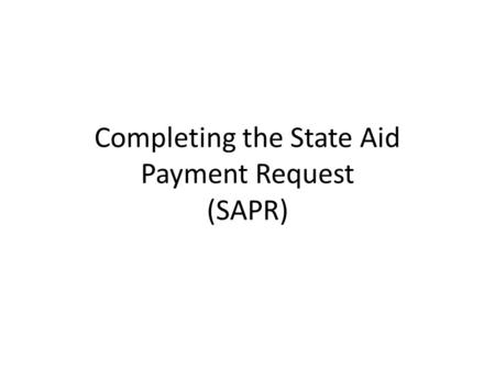 Completing the State Aid Payment Request (SAPR). Tips Each spring check on the State Aid Finance web page for the current version of the State Aid Pay.