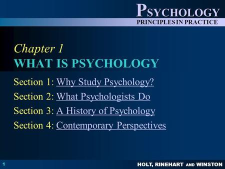 HOLT, RINEHART AND WINSTON P SYCHOLOGY PRINCIPLES IN PRACTICE 1 Chapter 1 WHAT IS PSYCHOLOGY Section 1: Why Study Psychology?Why Study Psychology? Section.