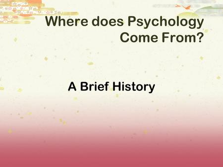 Where does Psychology Come From? A Brief History.