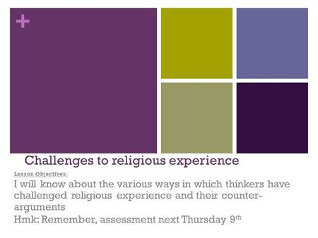 + Challenges to religious experience Lesson Objectives: I will know about the various ways in which thinkers have challenged religious experience and their.