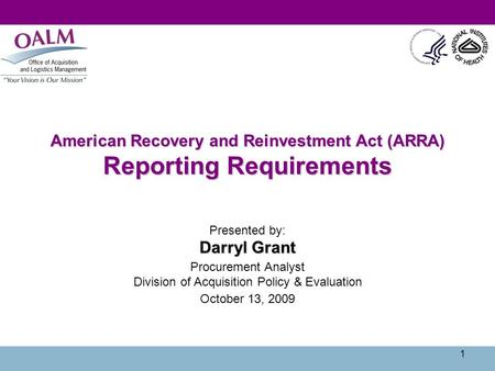 1 American Recovery and Reinvestment Act (ARRA) Reporting Requirements Presented by: Darryl Grant Procurement Analyst Division of Acquisition Policy &