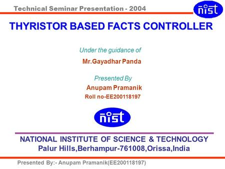 Technical Seminar Presentation - 2004 Presented By:- Anupam Pramanik(EE200118197) Under the guidance of Mr.Gayadhar Panda Presented By Anupam Pramanik.
