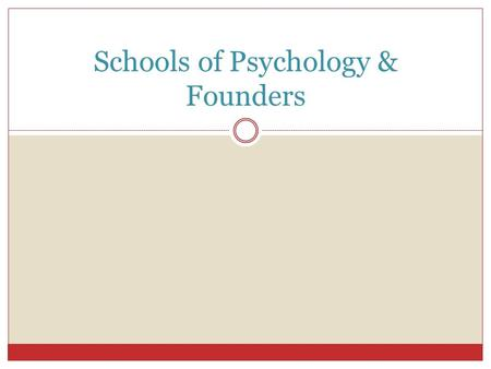 Schools of Psychology & Founders. Psychology The scientific study of behavior and mental processes.