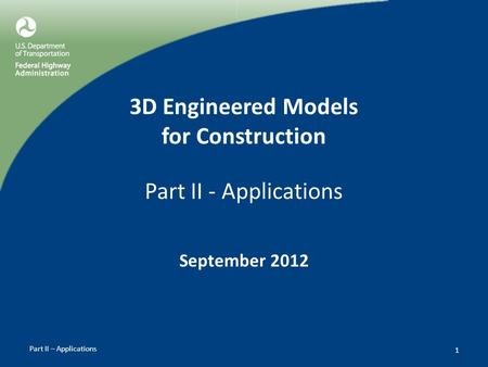 Part II – Applications 3D Engineered Models for Construction Part II - Applications September 2012 1.