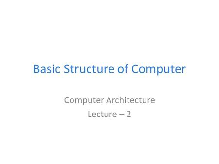 Basic Structure of Computer Computer Architecture Lecture – 2.