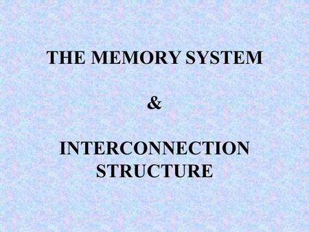 THE MEMORY SYSTEM & INTERCONNECTION STRUCTURE OBJECTIVES Define Memory hierarchy and its characteristics Define various types of memories Define the.