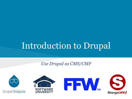 Introduction to Drupal Use Drupal as CMS/CMF. Lectors Vasil Boychev Drupalist since 2010 Certified Drupal Developer Team Lead & Project Manager at FFW.