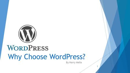Why Choose WordPress? By Harry Melia 1. What is WordPress?  WordPress is ultimately an online Content Management System(CMS)  Publish  Edit  Delete.