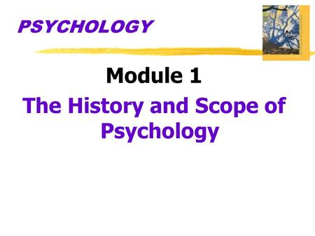 PSYCHOLOGY Module 1 The History and Scope of Psychology.