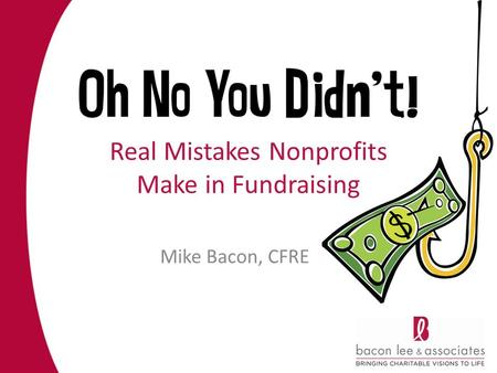 Real Mistakes Nonprofits Make in Fundraising Mike Bacon, CFRE.