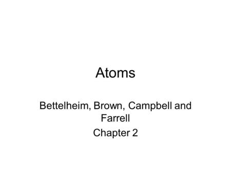 Atoms Bettelheim, Brown, Campbell and Farrell Chapter 2.