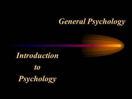 General Psychology Introduction to Psychology The Past, Present and Future the scientific study of Psychology: behavior and mental processes.