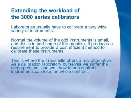 Extending the workload of the 3000 series calibrators Laboratories usually have to calibrate a very wide variety of instruments. Normal the volume of the.
