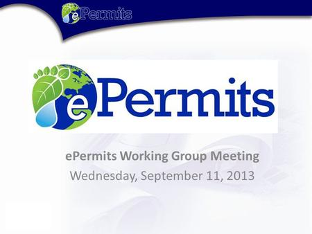 EPermits Working Group Meeting Wednesday, September 11, 2013.