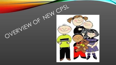 OVERVIEW OF NEW CPSL. FYI: NEW REQUIREMENTS FOR REPORTING CHILD ABUSE AN OVERVIEW: What needs to be reported? Who needs to report? How do I go about reporting?