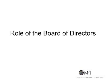 Role of the Board of Directors. Questions to Ask Yourself Am I committed to the mission of the organization? Can I contribute the necessary time to be.