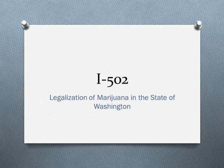 I-502 Legalization of Marijuana in the State of Washington.
