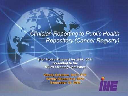 Clinician Reporting to Public Health Repository (Cancer Registry) Brief Profile Proposal for 2010 - 2011 presented to the QRPH Planning Committee Wendy.