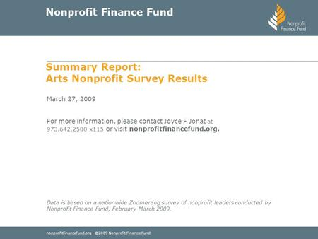 Nonprofitfinancefund.org ©2009 Nonprofit Finance Fund Nonprofit Finance Fund March 27, 2009 For more information, please contact Joyce F Jonat at 973.642.2500.