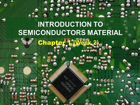 INTRODUCTION TO SEMICONDUCTORS MATERIAL Chapter 1 (Week 2)
