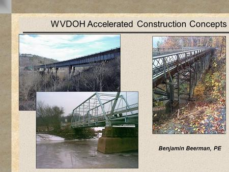WVDOH Accelerated Construction Concepts Benjamin Beerman, PE.