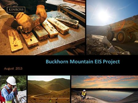 Buckhorn Mountain EIS Project August 2013. 2 Buckhorn Mountain Exploration Project Echo Bay Exploration is seeking federal and state authorization for.