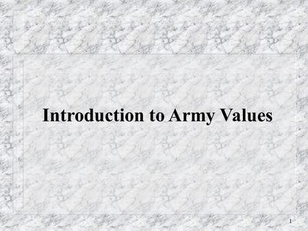 1 Introduction to Army Values. 2 Introduction Loyalty Duty Respect Selfless Service Honor Integrity Personal Courage.