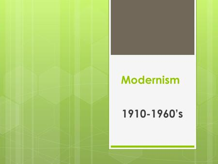 Modernism 1910-1960's. What is Modernism?  A trend of thought that affirms the power of human beings to create, improve, and reshape their environment.