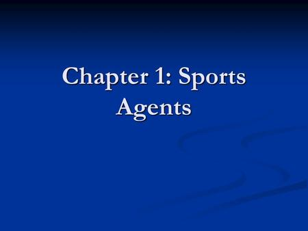 Chapter 1: Sports Agents. Sports Agents Who is a sports agent? Who is a sports agent? What is the role of the agent? What is the role of the agent? Principal-agent.