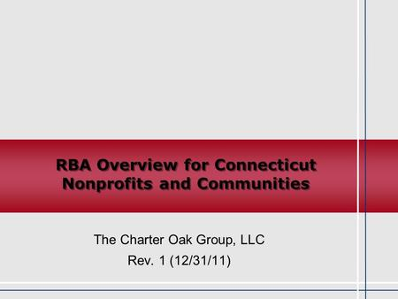 I N N O V A T I O N The Charter Oak Group, LLC Rev. 1 (12/31/11) RBA Overview for Connecticut Nonprofits and Communities.