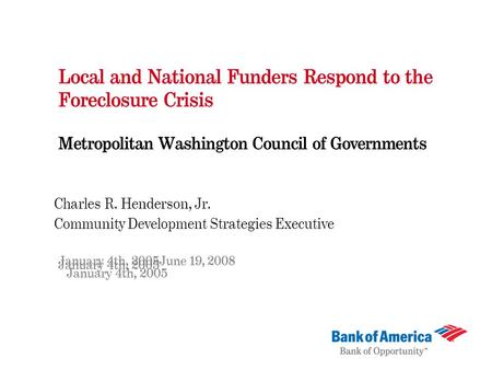 Local and National Funders Respond to the Foreclosure Crisis Metropolitan Washington Council of Governments Charles R. Henderson, Jr. Community Development.