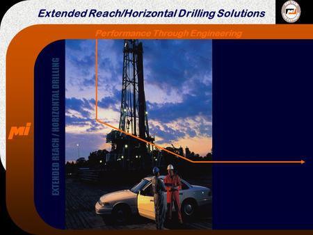 Performance Through Engineering Extended Reach/Horizontal Drilling Solutions EXTENDED REACH / HORIZONTAL DRILLING.