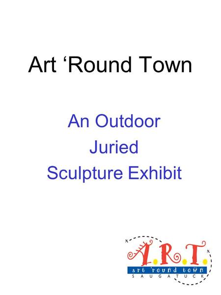 Art 'Round Town An Outdoor Juried Sculpture Exhibit.