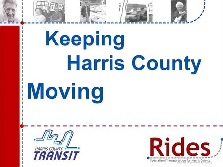 Keeping Harris County Moving.. Background Transit needs study in 1999-2000 Commissioned by H-GAC and Harris County Transportation Coordinated Council.