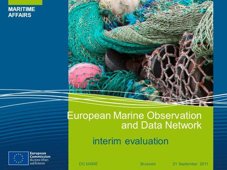 MARITIME AFFAIRS European Marine Observation and Data Network DG MAREBrussels21 September 2011 interim evaluation.